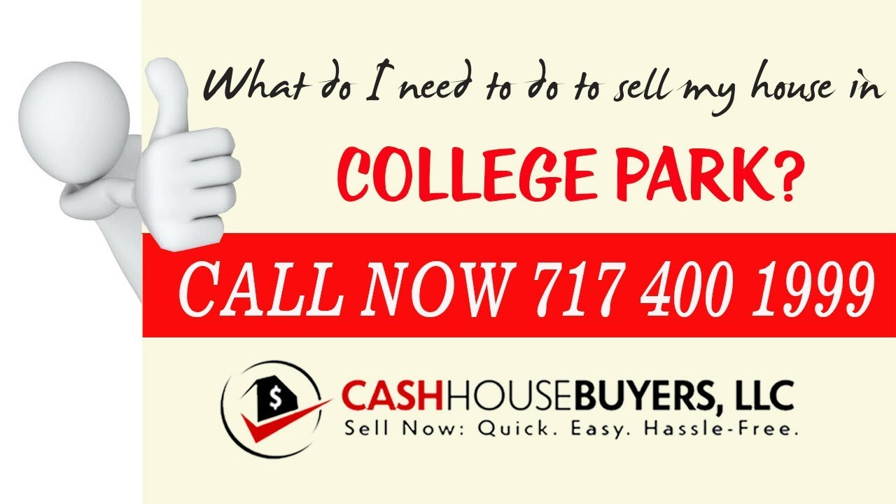 What do I need to do to sell my house fast in College Park MD    Call 7174001999   We Buy House