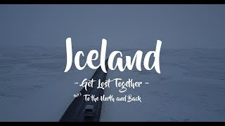 Iceland - Get Lost Together - To the North and Back