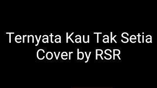 Ternyata Kau Tak Setia D 39 cozt Band Cover by RSR Lirik.mp3