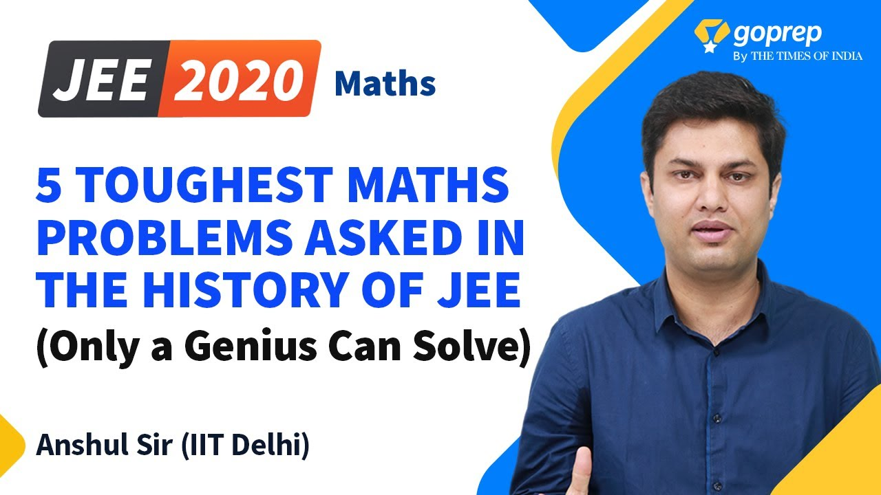 5 Toughest Maths Problems Asked in the History of JEE | Maths | JEE 2020 | Anshul Sir | Goprep