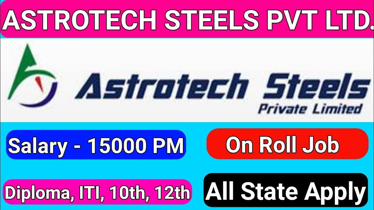 Astrotech Steels Pvt Ltd Permanent Job || Diploma Permanent Job 2020 || Iti Permanent Job ||