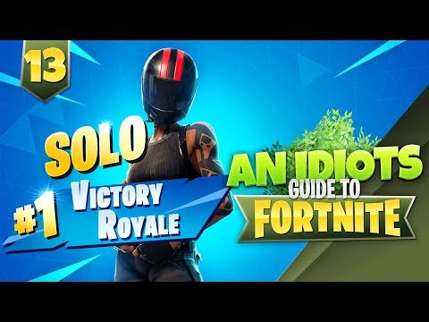 I DID IT!!!! MY FIRST SOLO WIN!!! AN IDIOTS GUIDE TO FORTNITE!!! Episode 13