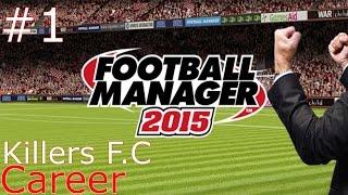 Football Manager 2015 Handheld - My Club #1 - Killers F.C