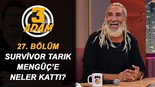Survivor 2017, Tarık Mengüç'e Neler Kattı?   3 Adam