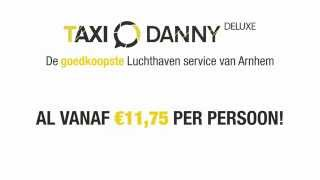 Taxi Danny Deluxe - Goedkoopste luchthaven service Arnhem!