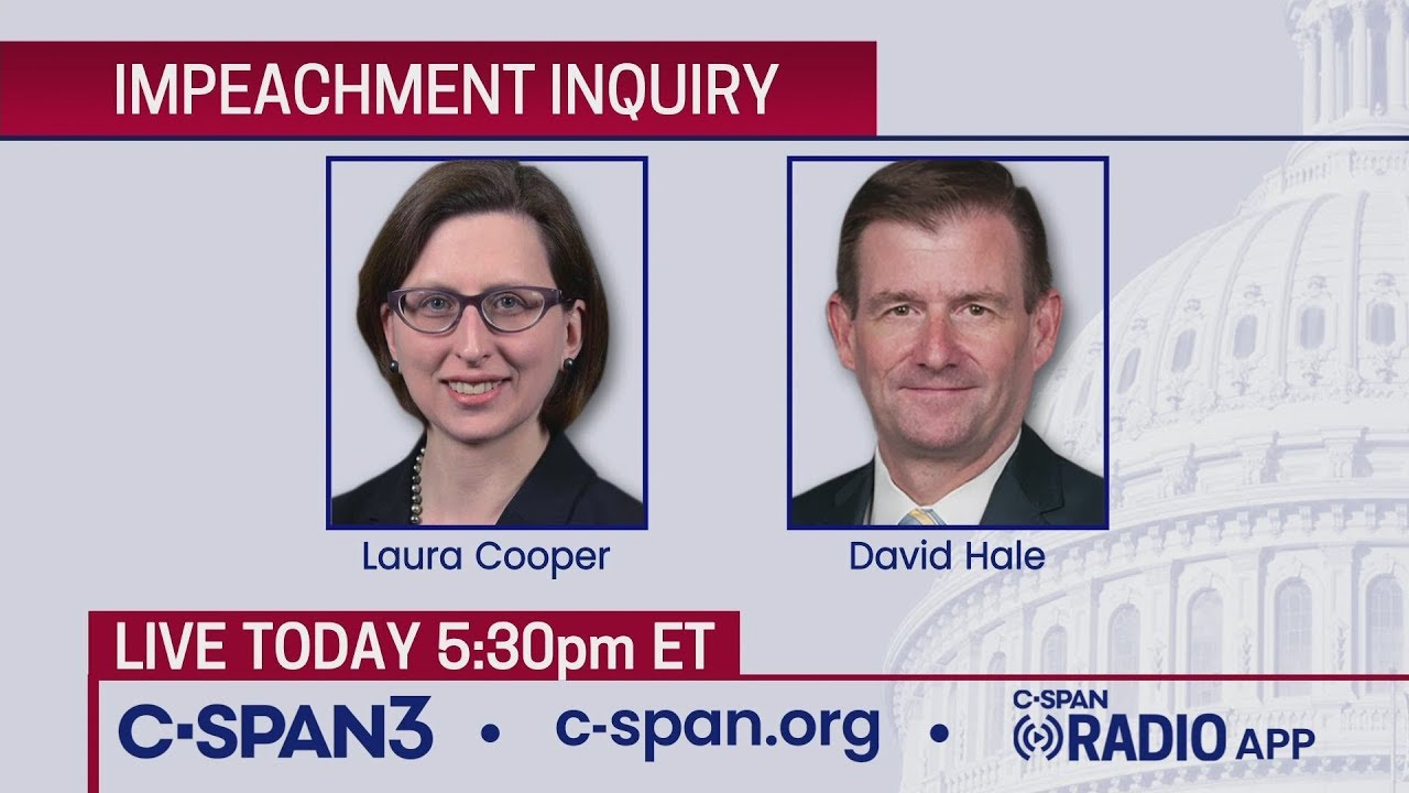 CSPAN LIVE: House Impeachment Inquiry Hearing - Cooper & Hale Testimony