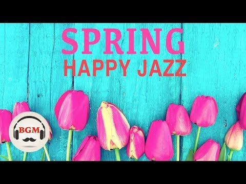 Spring Happy Jazz  - Jazz & Bossa Nova  - Cafe  For Work Study