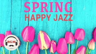 Spring Happy Jazz Music - Jazz & Bossa Nova Music - Cafe Music For Work, Study