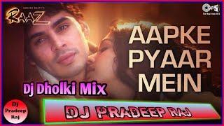 Aapke Pyaar Mein_(Raaz 2002)_| Dj Hard Dholki Mix | Dj Pardeep Raj | Dj Pradeep Official Mix |