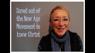 Saved from the New Age Movement to know Christ