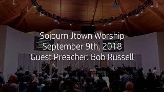 Sojourn Jtown Worship - September 9th, 2018 - Guest Preacher Bob Russell - Louisville, KY