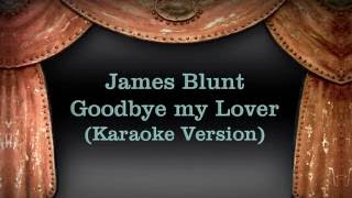 James Blunt - Goodbye my Lover (Karaoke Version) Lyrics