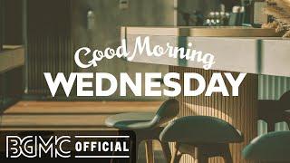 WEDNESDAY MORNING JAZZ: Happy Sweet Jazz \u0026 Positive Good Mood Bossa Nova to Chill Out