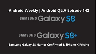 Android Weekly & Q&A Ep 142 - Samsung Galaxy S8 Names Confirmed, iPhone X Pricing
