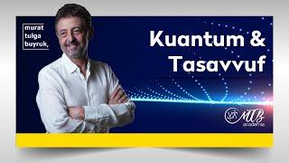 "KUANTUM & TASAVVUF - ""RUHUN ESTETİĞİ"" PROGRAMI - Murat Tulga Buyruk ile Kuantum & Tasavvuf"