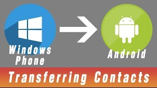 How to move/copy/transfer all contacts from Windows phone to Android