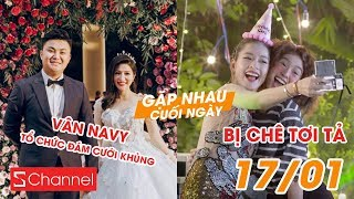 Vân Navy tổ chức đám cưới khủng ở Sài Gòn | Phim của Chi Pu bị chê thậm tệ - GNCN 17/1