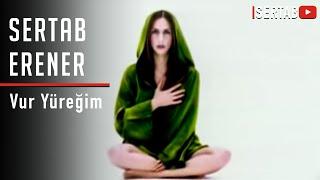 Sertab Erener - Vur Yüreğim