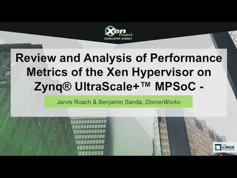 Analysis of Performance Metrics of Xen on Zynq MPSoC - Jarvis Roach & Benjamin Sanda, DornerWorks