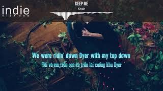 [Vietsub+Lyrics] Khalid - Keep Me