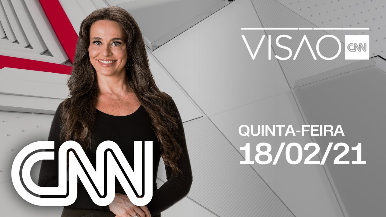 VISÃO CNN - 18/02/2021