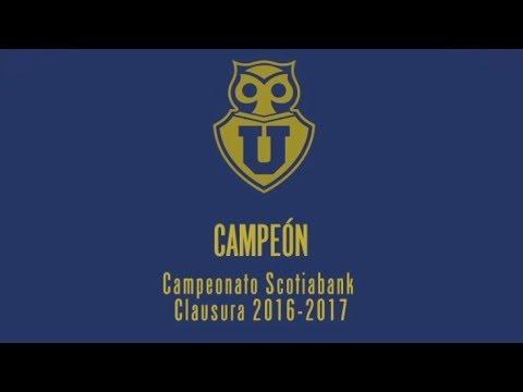 RESUMEN CAMPAÑA  - U DE CHILE CAMPEON TORNEO DE CLAUSURA 2016/2017