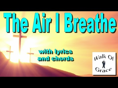 This Is The Air I Breathe - With Lyrics And Chords