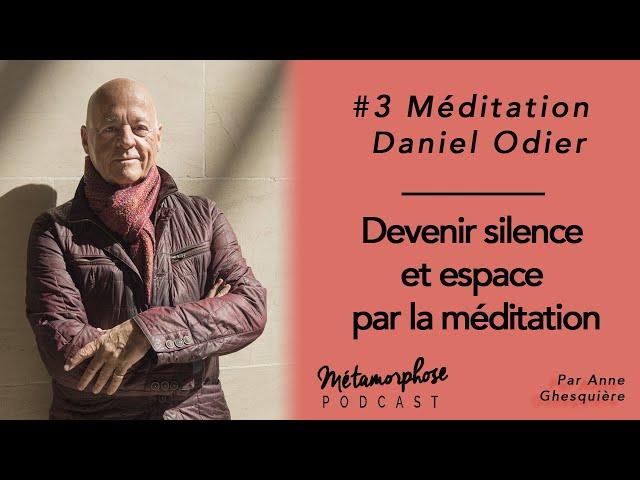 #3 Méditation - Daniel Odier : Devenir silence et espace par la méditation