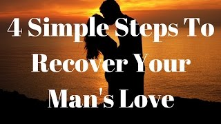 4 Simple Steps To Recover Your Man