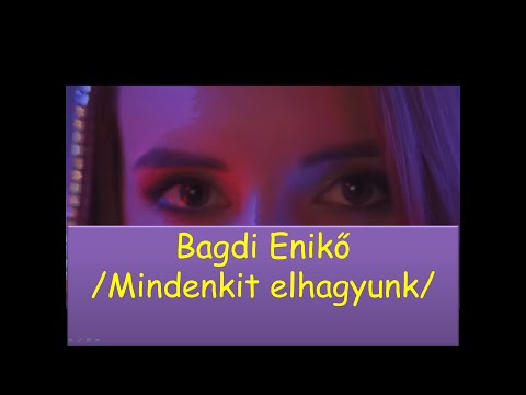 Bagdi Enikő Mindenkit Elhagyunk (Dalszöveg)