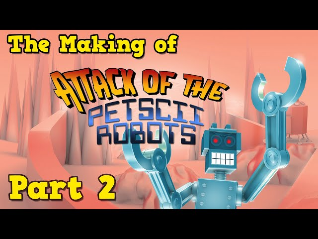 Attack of the PETSCII Robots - Part 2