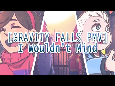 [Gravity Falls PMV] - I Wouldn't Mind