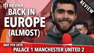 Back In Europe - Almost! | Crystal Palace 1-2 Manchester United | REVIEW