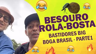 BESOURO 'ROLA-BOSTA' - BASTIDORES DO BIG BOGA BRASIL - PARTE 01