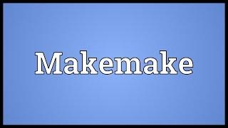 Makemake Meaning