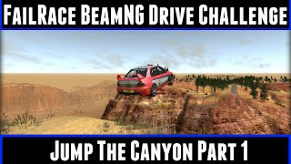 FailRace BeamNG Drive Challenge Jump The Canyon Part 1