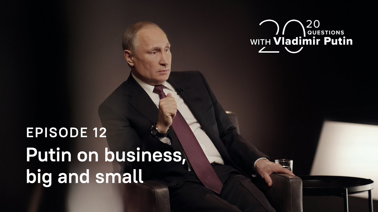 20 Questions with Vladimir Putin. On business big and small