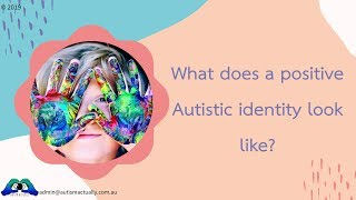 Embracing a positive Autistic identity