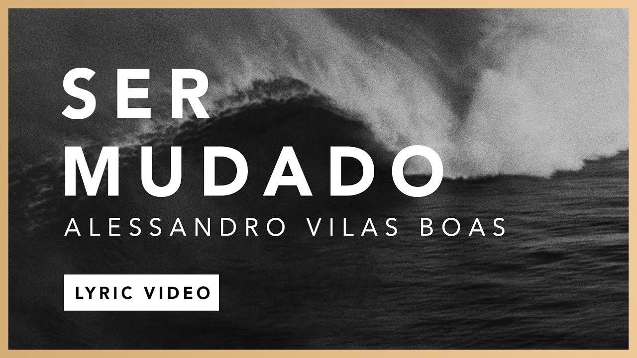 Ser Mudado (Lyric) - Alessandro Vilas Boas // O Fogo Nunca Dorme (EP)