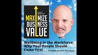 Wellbeing in the Workforce: Why Your People Should Come First; MP Podcast Episode 54 with Mari Ryan