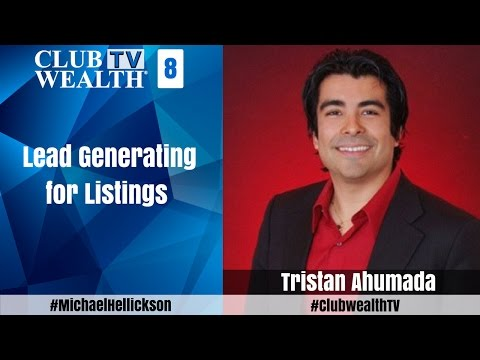 Club Wealth TV Episode 8 - Lead Generating for Listings with Tristan Ahumada