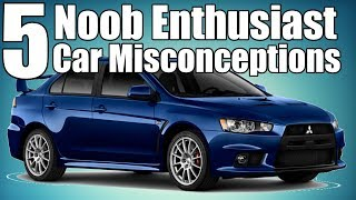 5 Noob Enthusiast Misconceptions About Cars!