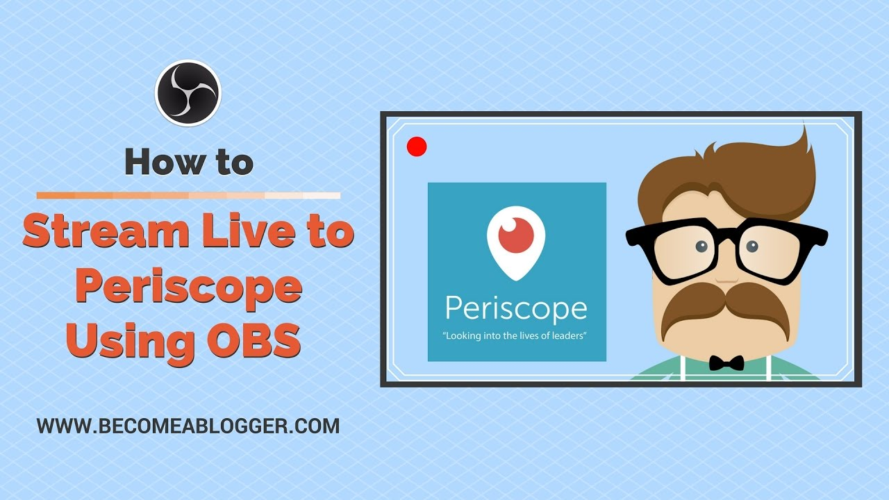 How To Stream Live To Periscope Using Obs Studio Youtube