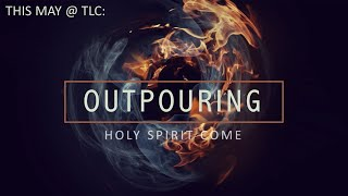 This May at The Lakeside Church: Outpouring - Holy Spirit Come