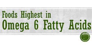 Foods Highest in Omega 6 Fatty Acids - Foods High in Fats and Cholesterol - BENEFITS OF WELLNESS