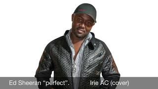 "Ed Sheeran ""Perfect"" Reggae Cover by Irie AC - Stafaband"