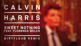 Calvin Harris feat. Florence Welch - Sweet Nothing (Dirtyloud Remix)