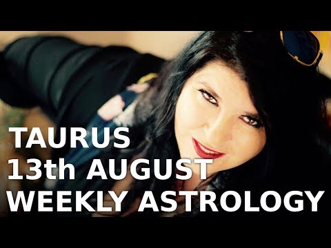 Taurus Weekly Forecast 13th August 2018
