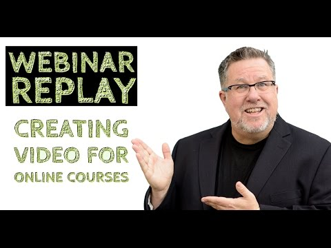 Video for Online Courses - Webinar Replay Aug '16