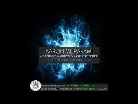 Aaron Murakami | Aether Physics 101, Open Systems, & Free Energy Devices